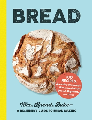 Bread: Mix, Knead, Bake—A Beginner's Guide to Bread Making Cover Image