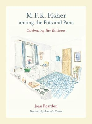 M. F. K. Fisher Among the Pots and Pans: Celebrating Her Kitchens Cover Image