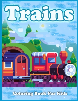 Trains Coloring Book For Kids: Cute Coloring Pages of Trains, Locomotives, And Railroads! Cover Image