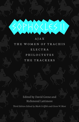 Sophocles II: Ajax, The Women of Trachis, Electra, Philoctetes, The Trackers (The Complete Greek Tragedies) Cover Image