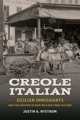 Creole Italian: Sicilian Immigrants and the Shaping of New Orleans Food Culture (Southern Foodways Alliance Studies in Culture #11) Cover Image
