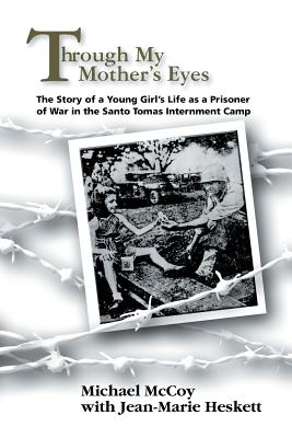 Through My Mother's Eyes: The Story of a Young Girl's Life as a Prisoner of War in the Santo Tomas Internment Camp Cover Image