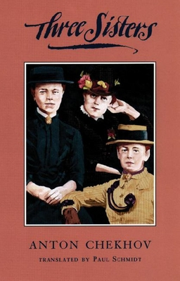 The Three Sisters, translated by Paul Schmidt