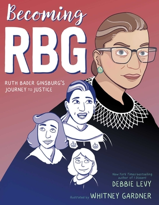 Becoming RBG: Ruth Bader Ginsburg's Journey to Justice Cover Image