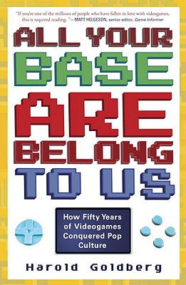 All Your Base Are Belong to Us: How Fifty Years of Videogames Conquered Pop Culture Cover Image
