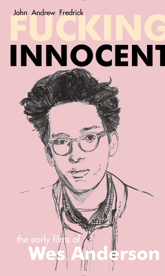 Fucking Innocent: The Early Films of Wes Anderson Cover Image