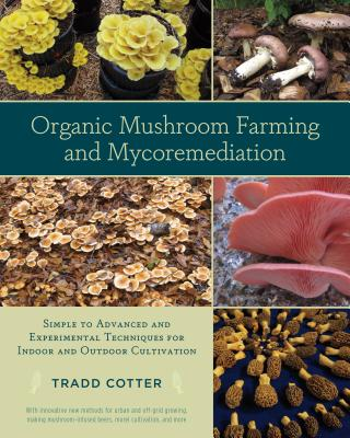Organic Mushroom Farming and Mycoremediation: Simple to Advanced and Experimental Techniques for Indoor and Outdoor Cultivation Cover Image