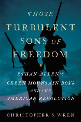 Those Turbulent Sons of Freedom: Ethan Allen's Green Mountain Boys and the American Revolution Cover Image
