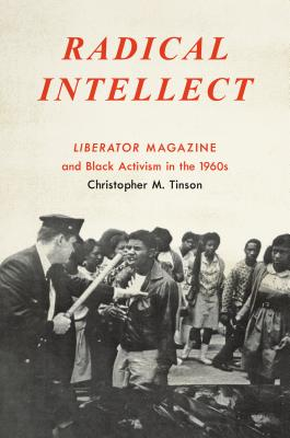 Radical Intellect: Liberator Magazine and Black Activism in the 1960s Cover Image