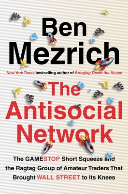 The Antisocial Network: The GameStop Short Squeeze and the Ragtag Group of Amateur Traders That Brought Wall Street to Its Knees Cover Image