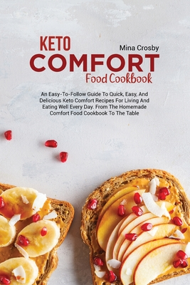 Keto Comfort Food Cookbook: An Easy-to-Follow Guide to Quick, Easy, and Delicious Keto Comfort Recipes for Living and Eating Well Every Day Cover Image