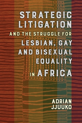 Strategic Litigation and the Struggle for Lesbian, Gay and Bisexual Equality in Africa Cover Image
