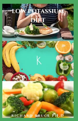 The Low Potassium Diet: Low Potassium Recipes and Dietary Guide For Beginners: Includes Meal Plan, Food List And Everything You Need To Know Cover Image