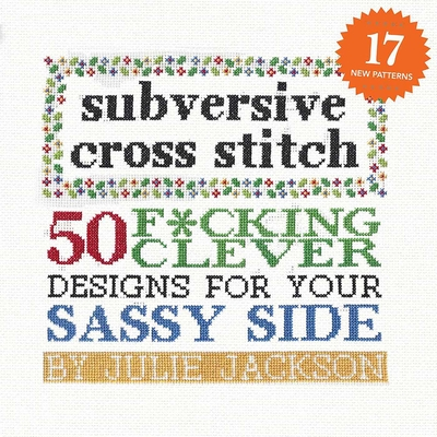 Subversive Cross Stitch: 50 F*cking Clever Designs for Your Sassy Side Cover Image