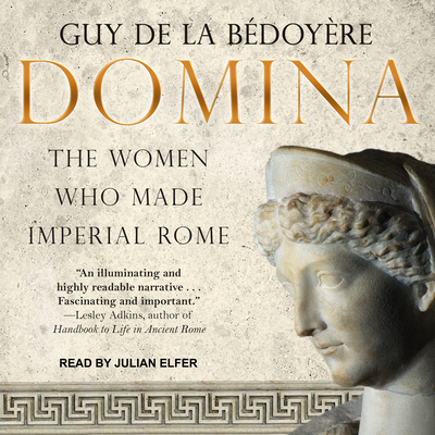 Domina: The Women Who Made Imperial Rome Cover Image