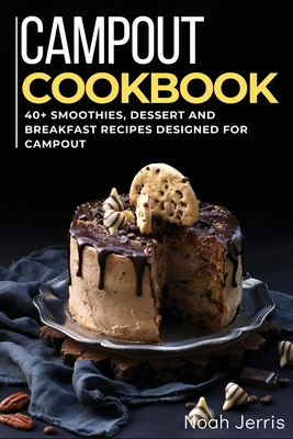 Campout Cookbook: 40+ Smoothies, Dessert and Breakfast Recipes designed for Campout Cover Image