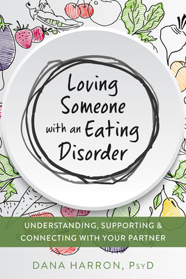 Loving Someone with an Eating Disorder: Understanding, Supporting, and Connecting with Your Partner (New Harbinger Loving Someone) Cover Image