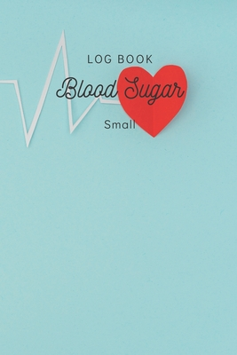 Blood Sugar Log Book Small: Daily Record Book for tracking Sugar blood and glucose Level every day Total 53 Weeks / Before & After Breakfast, Lunc Cover Image