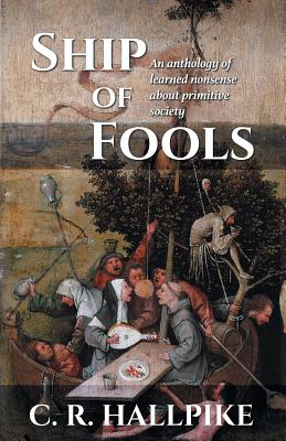 Ship of Fools: An Anthology of Learned Nonsense About Primitive Society Cover Image