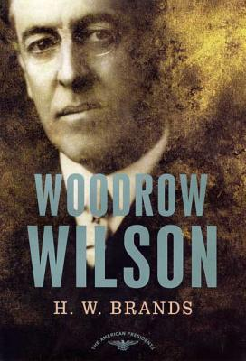 Woodrow Wilson: The American Presidents Series: The 28th President, 1913-1921 Cover Image