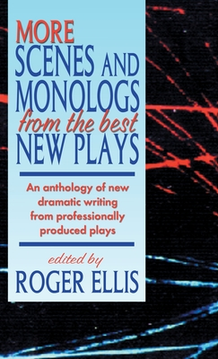 More Scenes and Monologs from the Best New Plays: An Anthology of New Dramatic Writing from Professionally-Produced Plays Cover Image