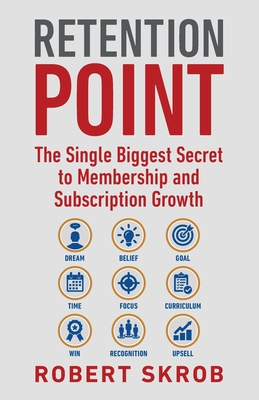 Retention Point: The Single Biggest Secret to Membership and Subscription Growth for Associations, SAAS, Publishers, Digital Access, Su Cover Image