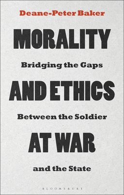 Morality and Ethics at War: Bridging the Gaps Between the Soldier and the State Cover Image
