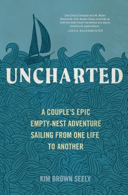 Uncharted: A Couple's Epic Empty-Nest Adventure Sailing from One Life to Another Cover Image
