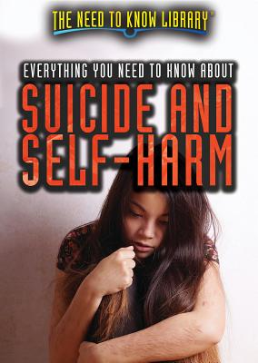 Everything You Need to Know about Suicide and Self-Harm (Need to Know Library) Cover Image