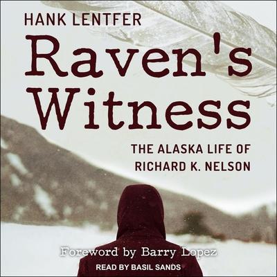 Raven's Witness: The Alaska Life of Richard K. Nelson Cover Image