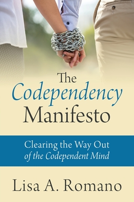 The Codependency Manifesto: Clearing the Way Out of the Codependent Mind Cover Image