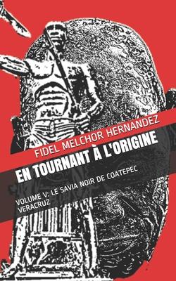En Tournant À l'Origine: Volume V: Le Savia Noir de Coatepec Veracruz Cover Image