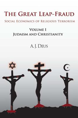 The Great Leap-Fraud: Social Economics of Religious Terrorism, Volume 1, Judaism and Christianity Cover Image