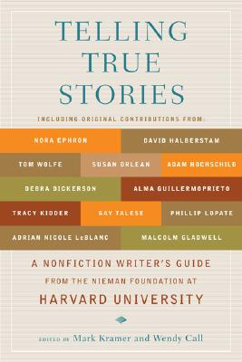 Telling True Stories: A Nonfiction Writers' Guide from the Nieman Foundation at Harvard University Cover Image