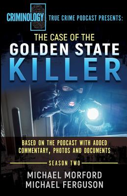The Case Of The Golden State Killer: The Complete Transcript With Additional Commentary, Photographs And Documents Cover Image