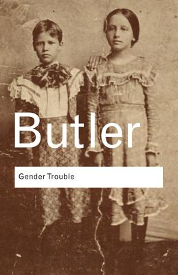 Gender Trouble: Feminism and the Subversion of Identity (Routledge Classics) Cover Image