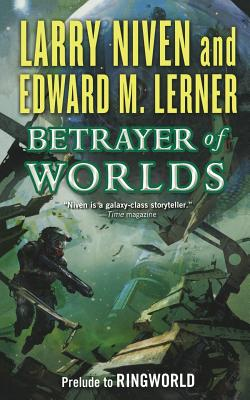 Betrayer of Worlds: Prelude to Ringworld (Known Space #4) Cover Image