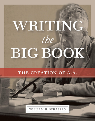 Writing the Big Book: The Creation of A.A. Cover Image