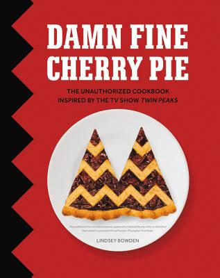 Damn Fine Cherry Pie: And Other Recipes from TV's Twin Peaks Cover Image