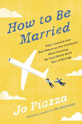 How to Be Married: What I Learned from Real Women on Five Continents About Surviving My First (Really Hard) Year of Marriage Cover Image