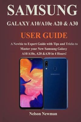 Samsung Galaxy A10/A10e, A20 & A30 User Guide: A Newbie to Expert Guide with Tips and Tricks to Master your New Samsung Galaxy A10/A10e, A20 & A30 in Cover Image