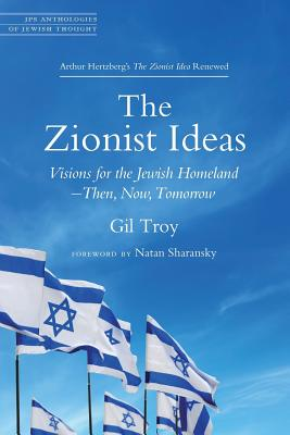 The Zionist Ideas: Visions for the Jewish Homeland—Then, Now, Tomorrow (JPS Anthologies of Jewish Thought) Cover Image