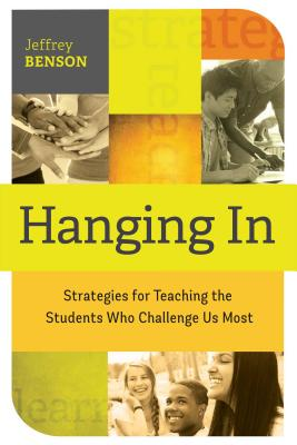 Hanging in: Trategies for Teaching the Students Who Challenge Us Most Cover Image