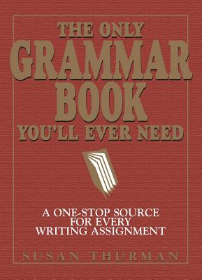 The Only Grammar Book You'll Ever Need: A One-Stop Source for Every Writing Assignment Cover Image