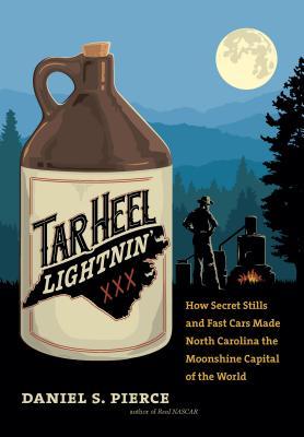 Tar Heel Lightnin': How Secret Stills and Fast Cars Made North Carolina the Moonshine Capital of the World Cover Image