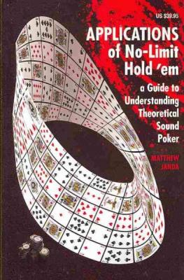 Applications of No-Limit Hold 'em: A Guide to Understanding Theoretically Sound Poker Cover Image