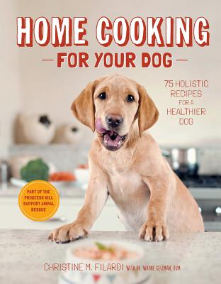 Home Cooking for Your Dog: 75 Holistic Recipes for a Healthier Dog Cover Image