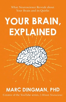 Your Brain, Explained: What Neuroscience Reveals About Your Brain and its Quirks Cover Image