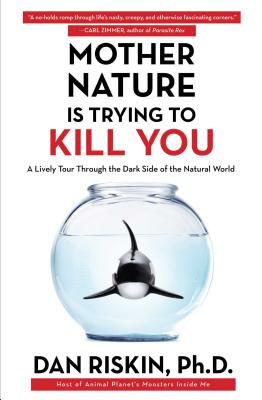 Mother Nature Is Trying to Kill You: A Lively Tour Through the Dark Side of the Natural World Cover Image