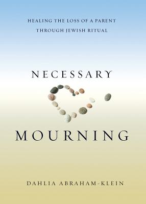 Necessary Mourning: Healing the Loss of a Parent through Jewish Ritual Cover Image